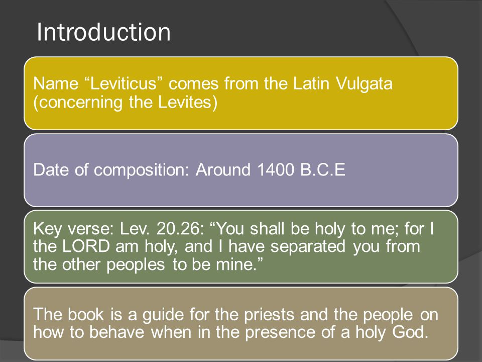 Introduction Name Leviticus comes from the Latin Vulgata (concerning the Levites) Date of composition: Around 1400 B.C.E.