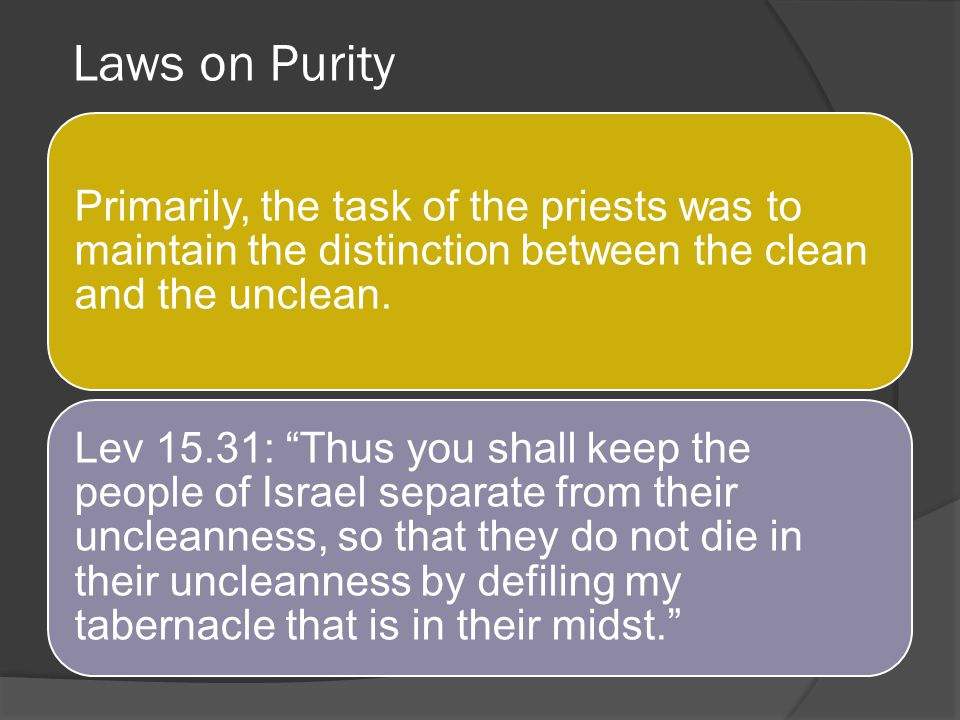 Laws on Purity Primarily, the task of the priests was to maintain the distinction between the clean and the unclean.