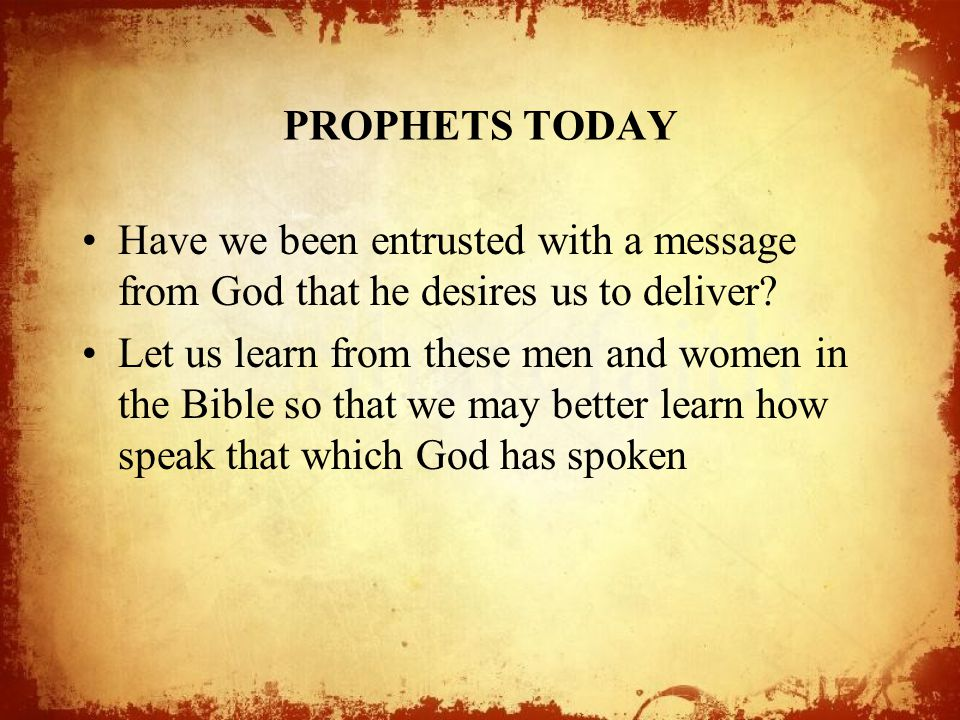 PROPHETS TODAY Have we been entrusted with a message from God that he desires us to deliver