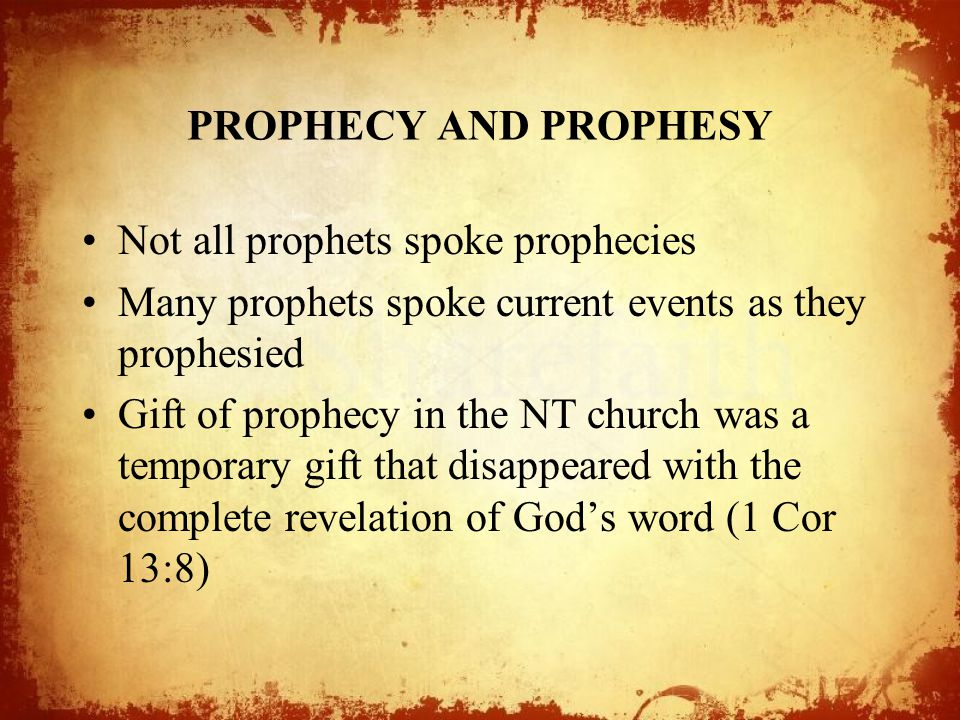 PROPHECY AND PROPHESY Not all prophets spoke prophecies. Many prophets spoke current events as they prophesied.