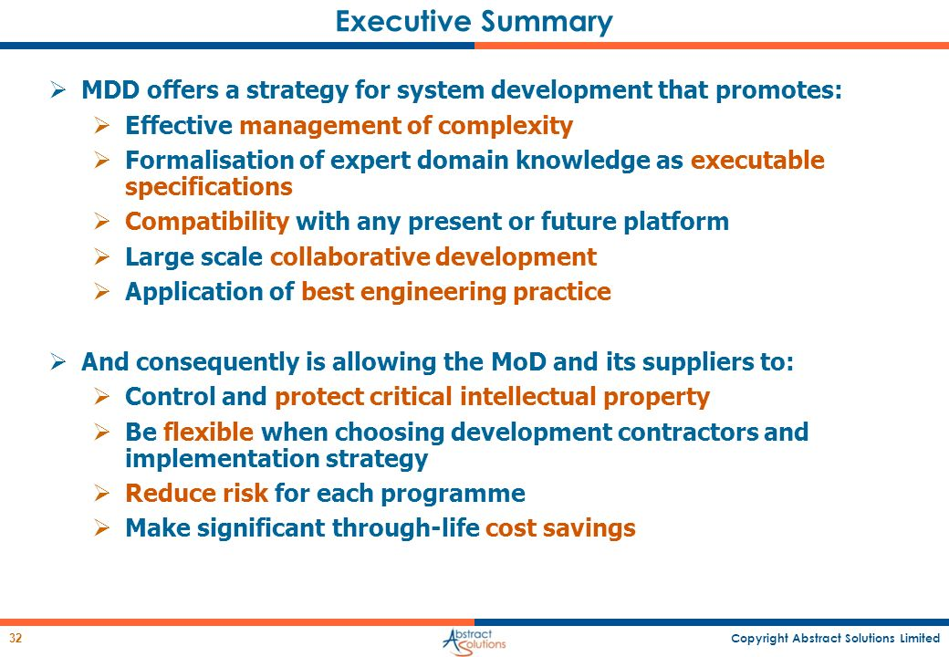 Executive Summary MDD offers a strategy for system development that promotes: Effective management of complexity.
