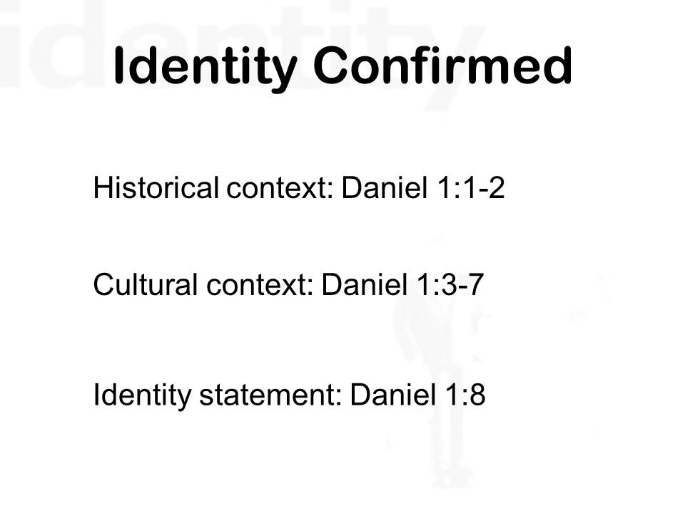 Identity Confirmed Historical context: Daniel 1:1-2