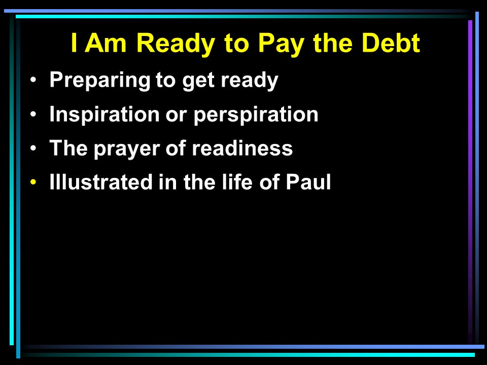 I Am Ready to Pay the Debt