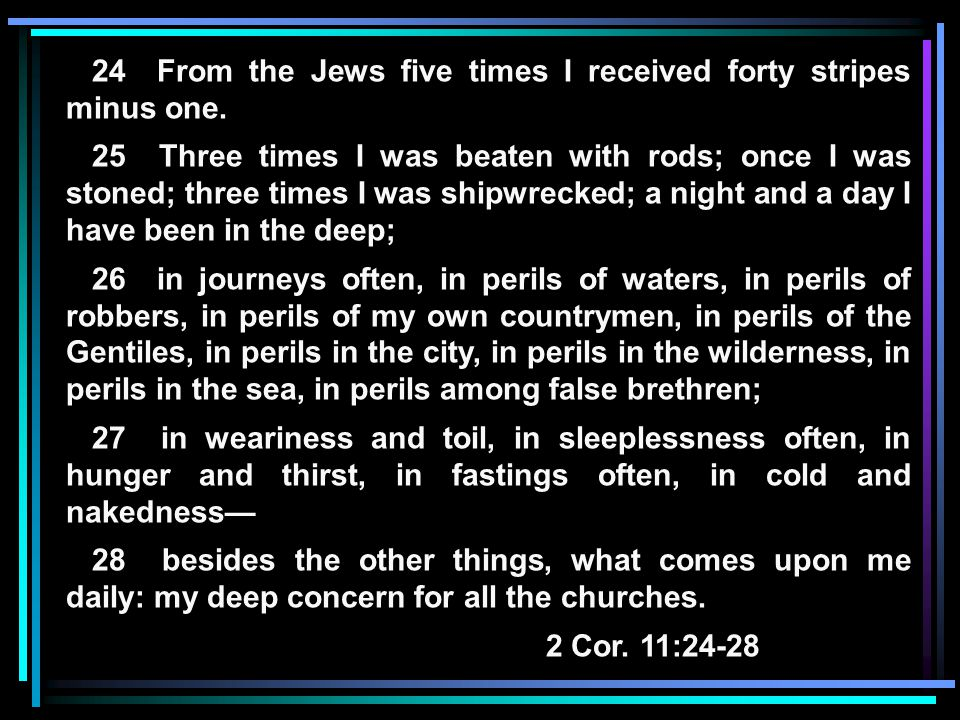 24 From the Jews five times I received forty stripes minus one.