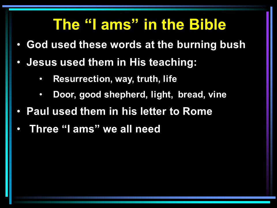 The I ams in the Bible God used these words at the burning bush