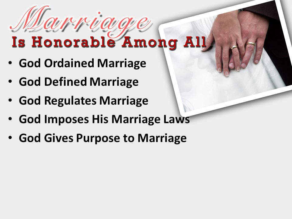 God Ordained Marriage God Defined Marriage. God Regulates Marriage. God Imposes His Marriage Laws.