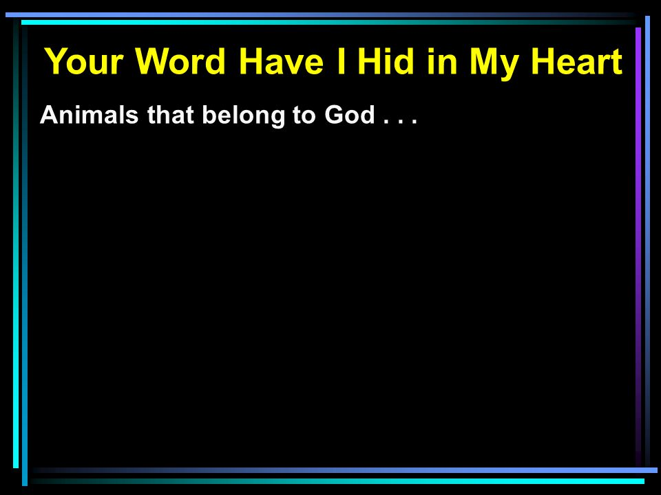 Your Word Have I Hid in My Heart