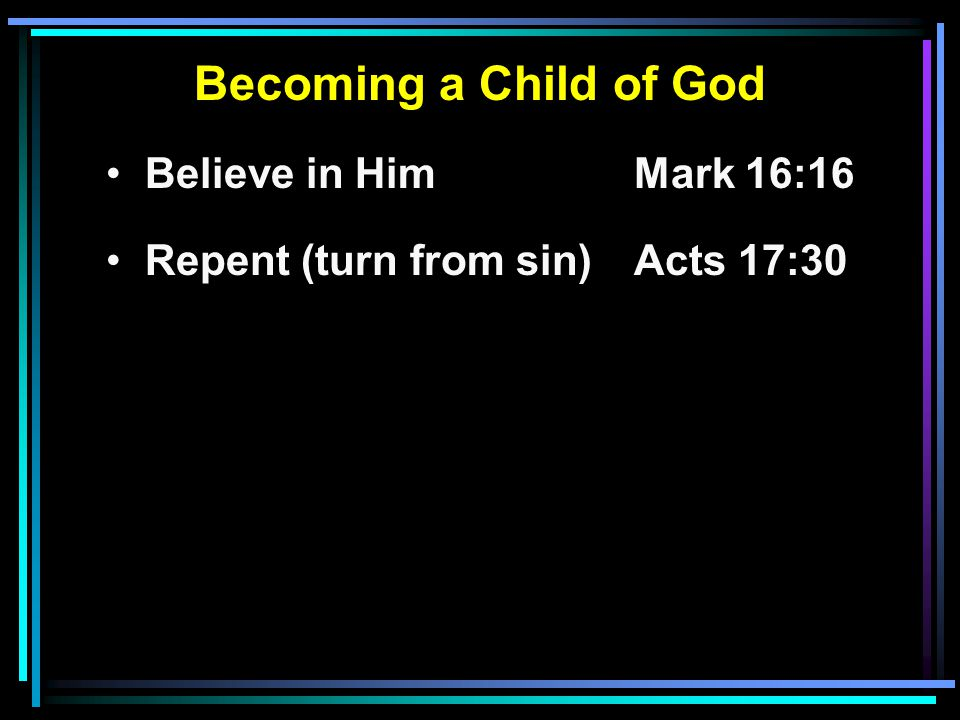 Becoming a Child of God Believe in Him Mark 16:16