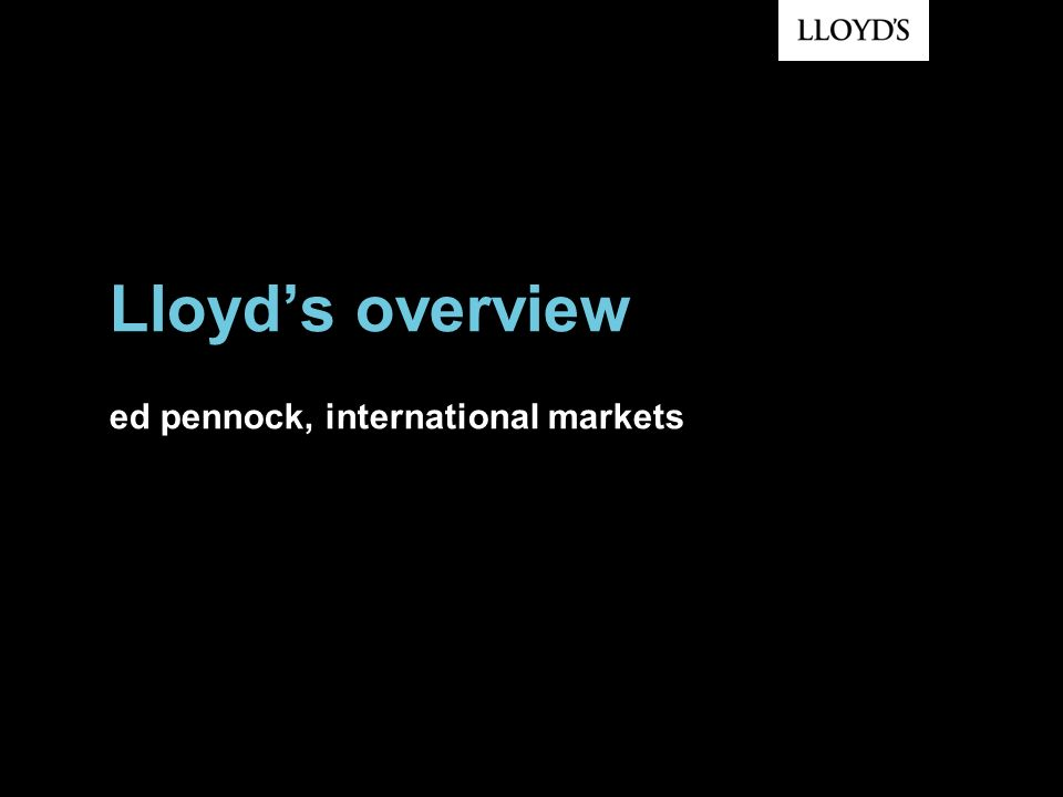 Lloyd's overview ed pennock, international markets