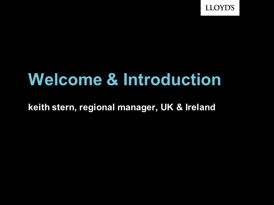 Welcome & Introduction keith stern, regional manager, UK & Ireland