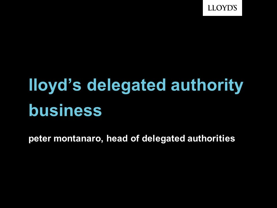 lloyd's delegated authority business peter montanaro, head of delegated authorities