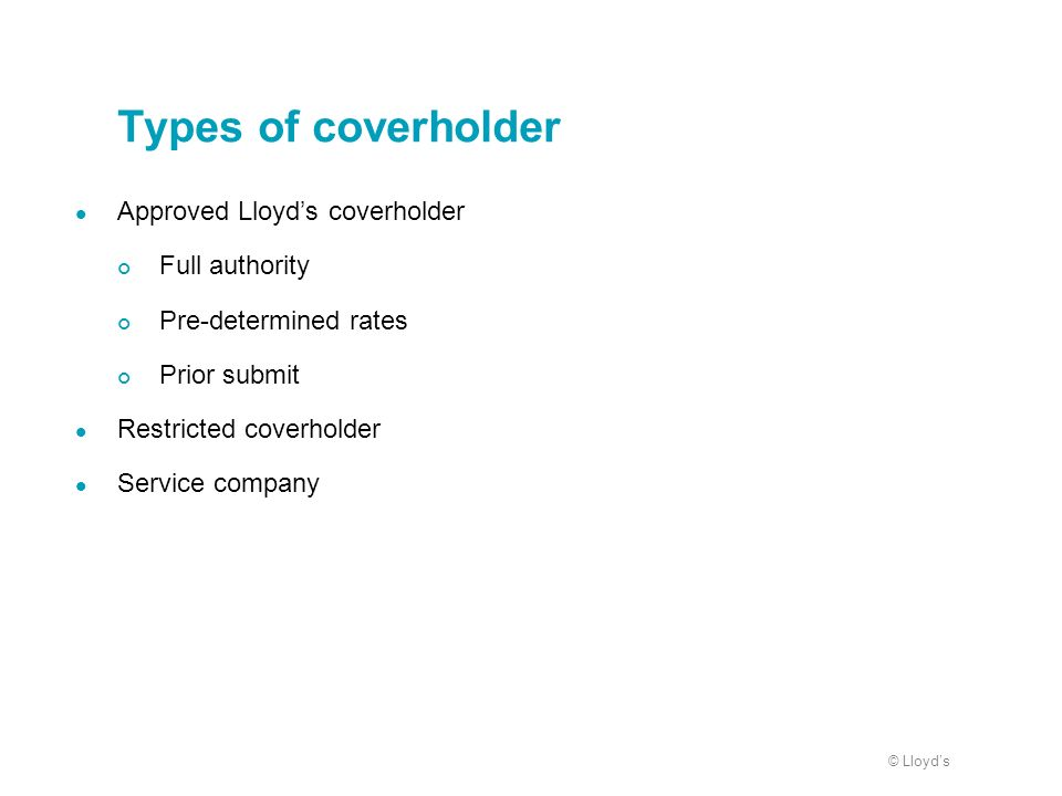 Types of coverholder Approved Lloyd's coverholder Full authority