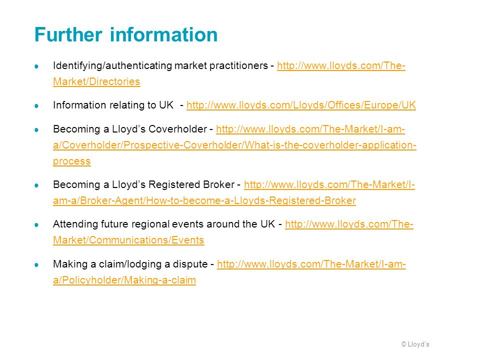 Further information Identifying/authenticating market practitioners - http://www.lloyds.com/The-Market/Directories.