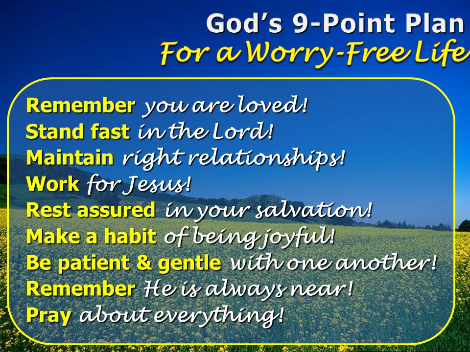 God's 9-Point Plan For a Worry-Free Life Remember you are loved!