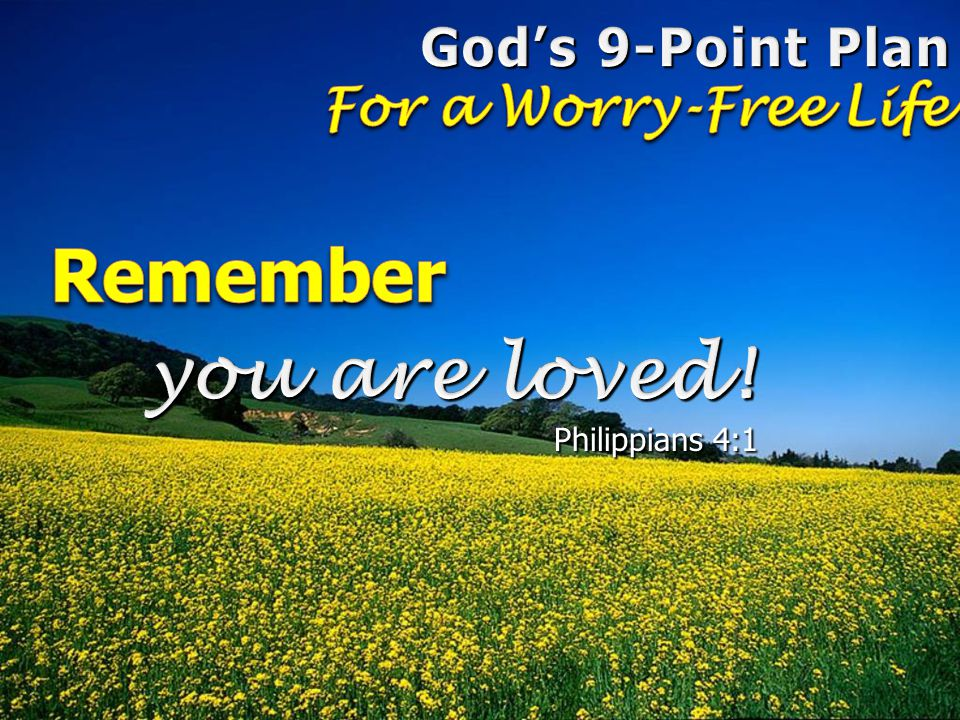 Remember you are loved! God's 9-Point Plan For a Worry-Free Life