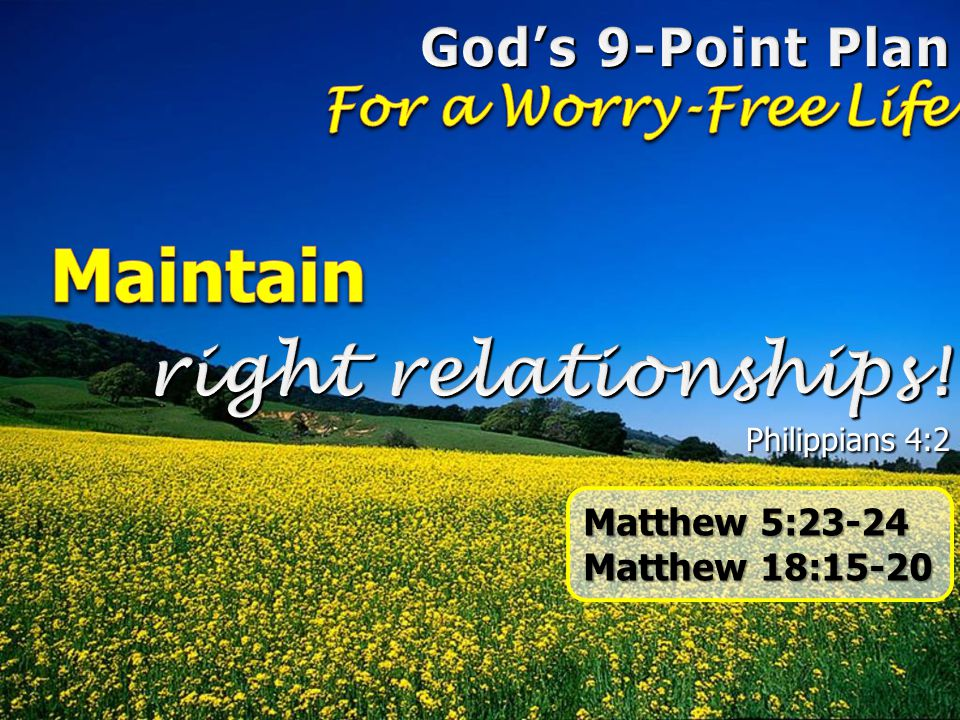 Maintain right relationships! God's 9-Point Plan For a Worry-Free Life