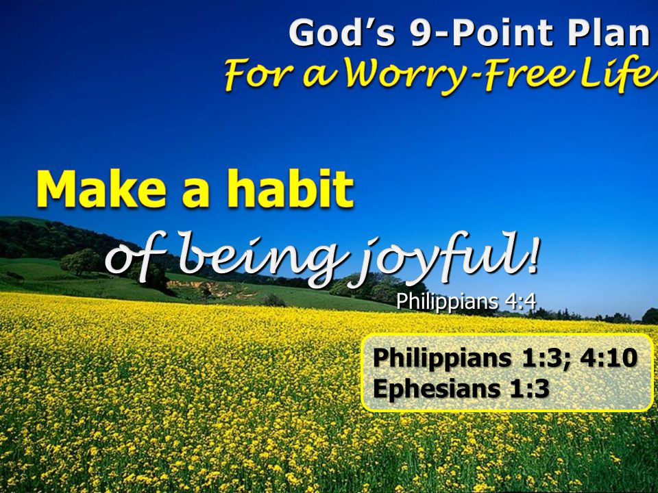 Make a habit of being joyful! God's 9-Point Plan For a Worry-Free Life