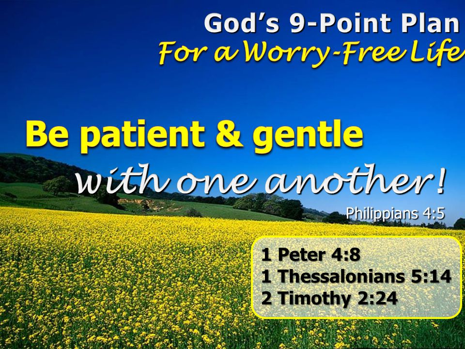 Be patient & gentle with one another! God's 9-Point Plan