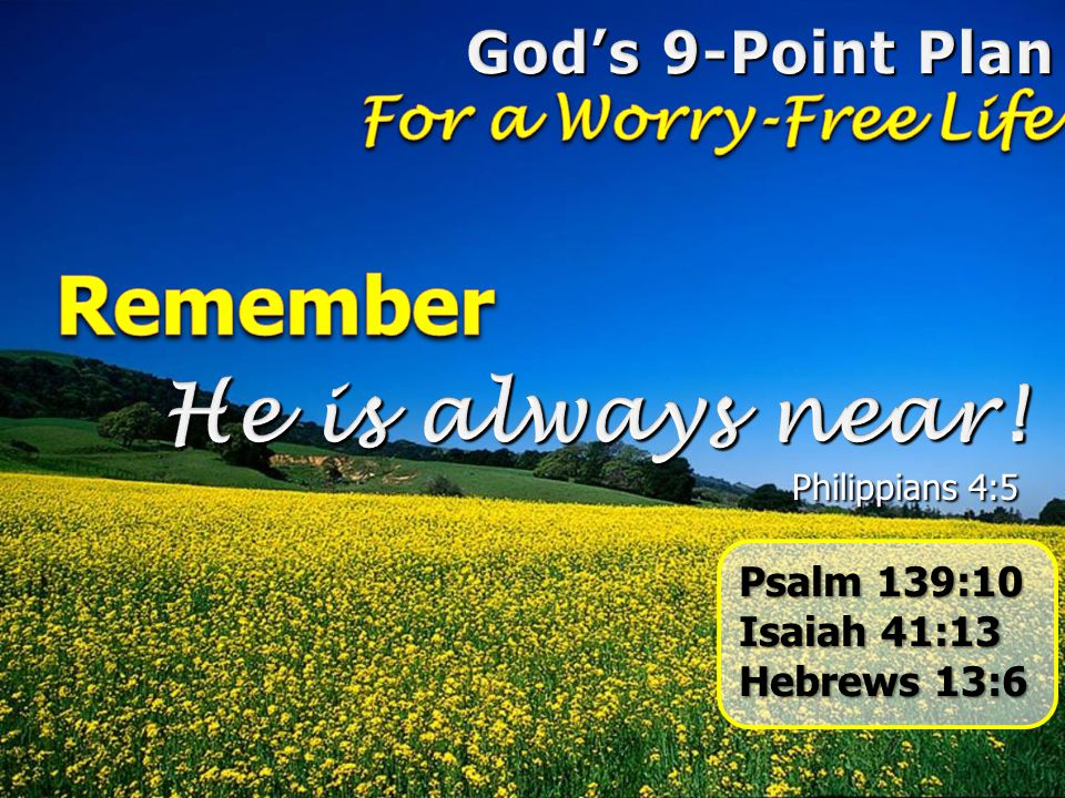 Remember He is always near! God's 9-Point Plan For a Worry-Free Life