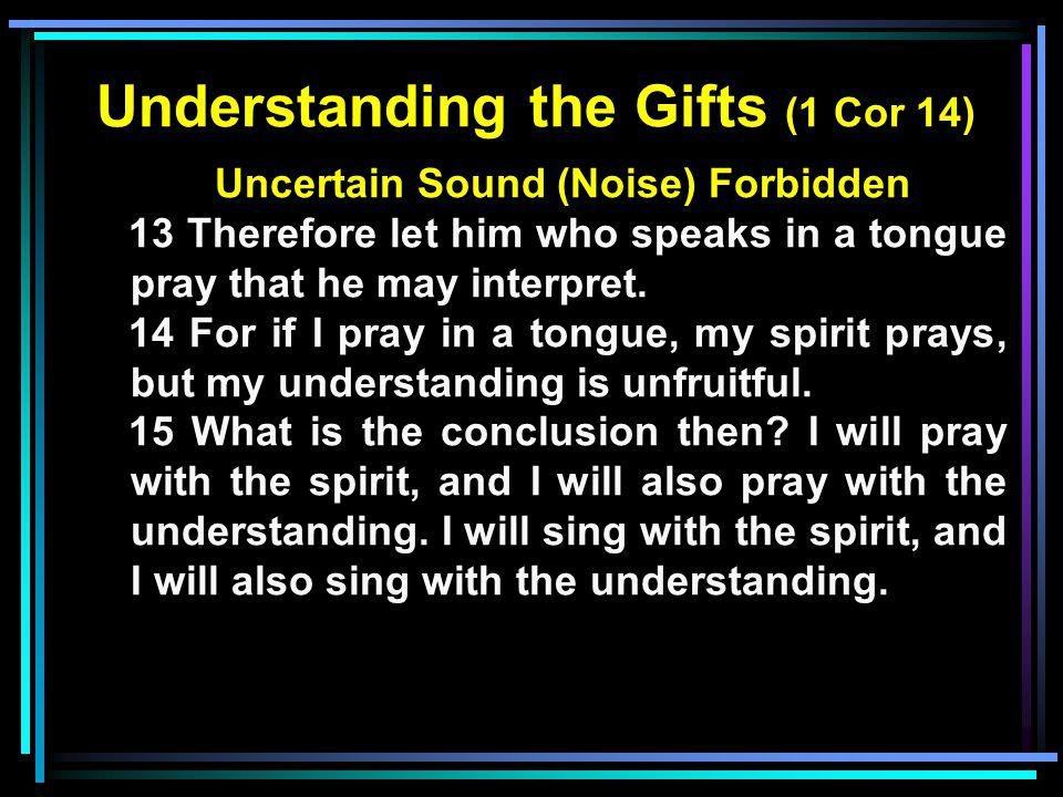 Understanding the Gifts (1 Cor 14) Uncertain Sound (Noise) Forbidden