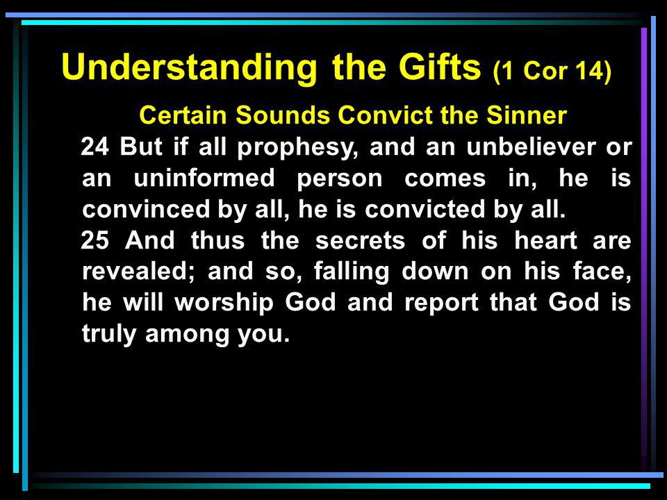 Understanding the Gifts (1 Cor 14) Certain Sounds Convict the Sinner