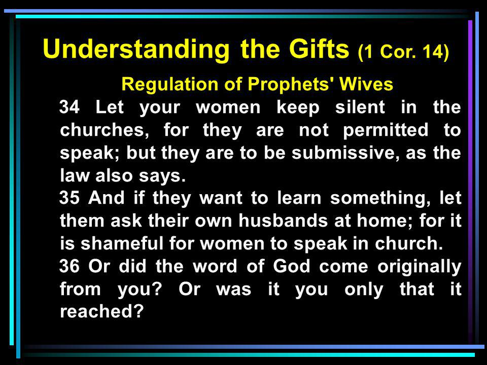 Understanding the Gifts (1 Cor. 14) Regulation of Prophets Wives