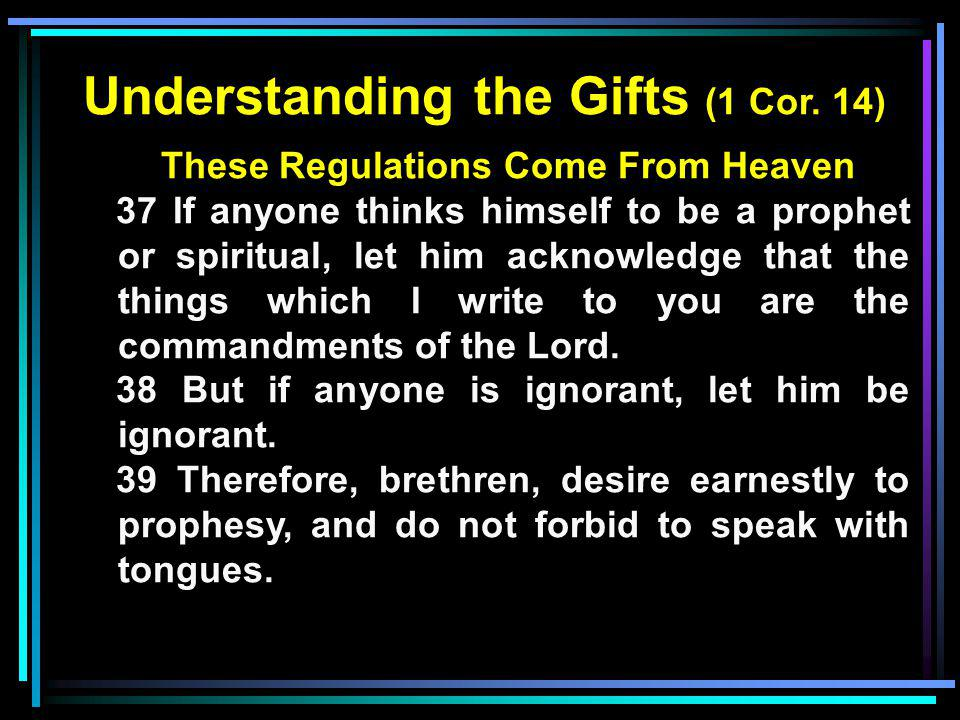 Understanding the Gifts (1 Cor. 14) These Regulations Come From Heaven