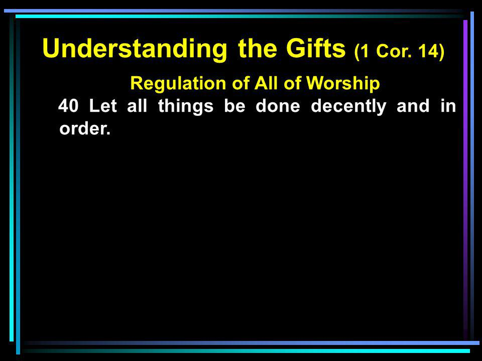 Understanding the Gifts (1 Cor. 14) Regulation of All of Worship