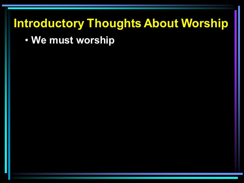 Introductory Thoughts About Worship