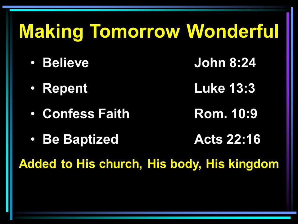 Making Tomorrow Wonderful Added to His church, His body, His kingdom