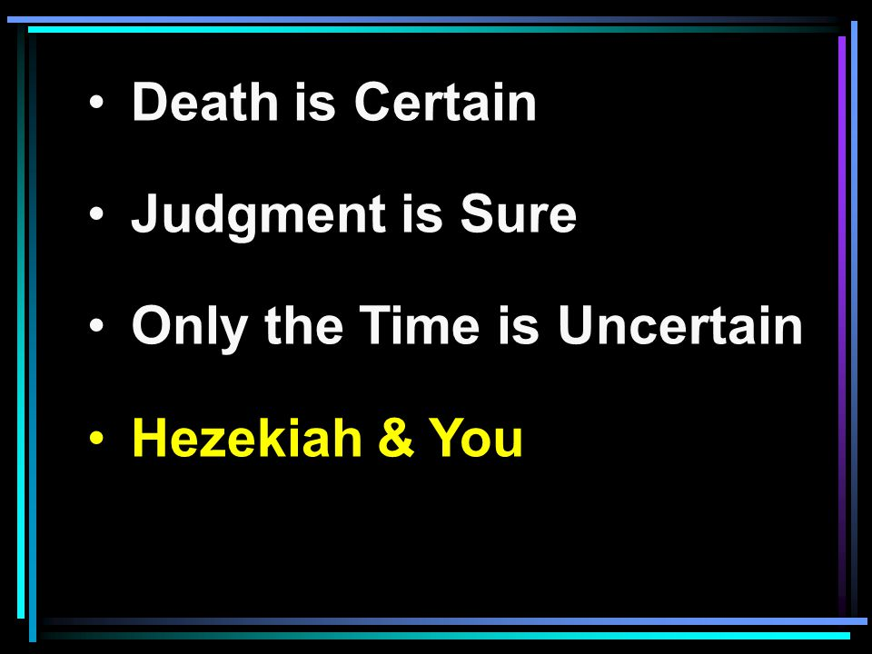 Death is Certain Judgment is Sure Only the Time is Uncertain Hezekiah & You