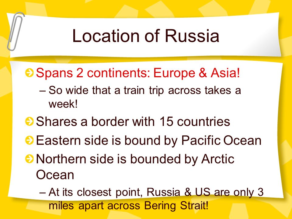 Location of Russia Spans 2 continents: Europe & Asia!