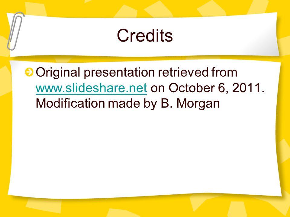 Credits Original presentation retrieved from www.slideshare.net on October 6, 2011.