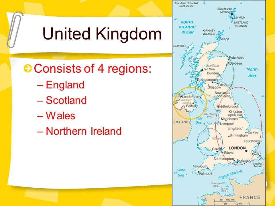 United Kingdom Consists of 4 regions: England Scotland Wales