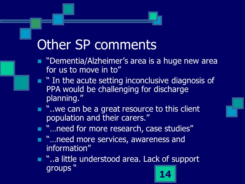 Other SP comments Dementia/Alzheimer's area is a huge new area for us to move in to