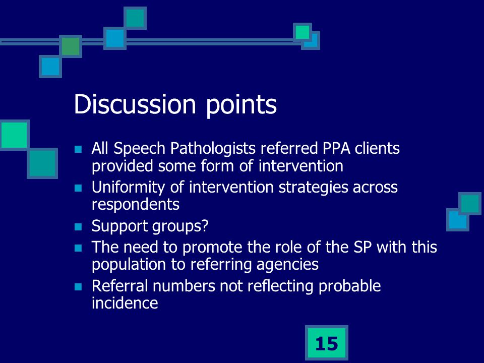 Discussion points All Speech Pathologists referred PPA clients provided some form of intervention.