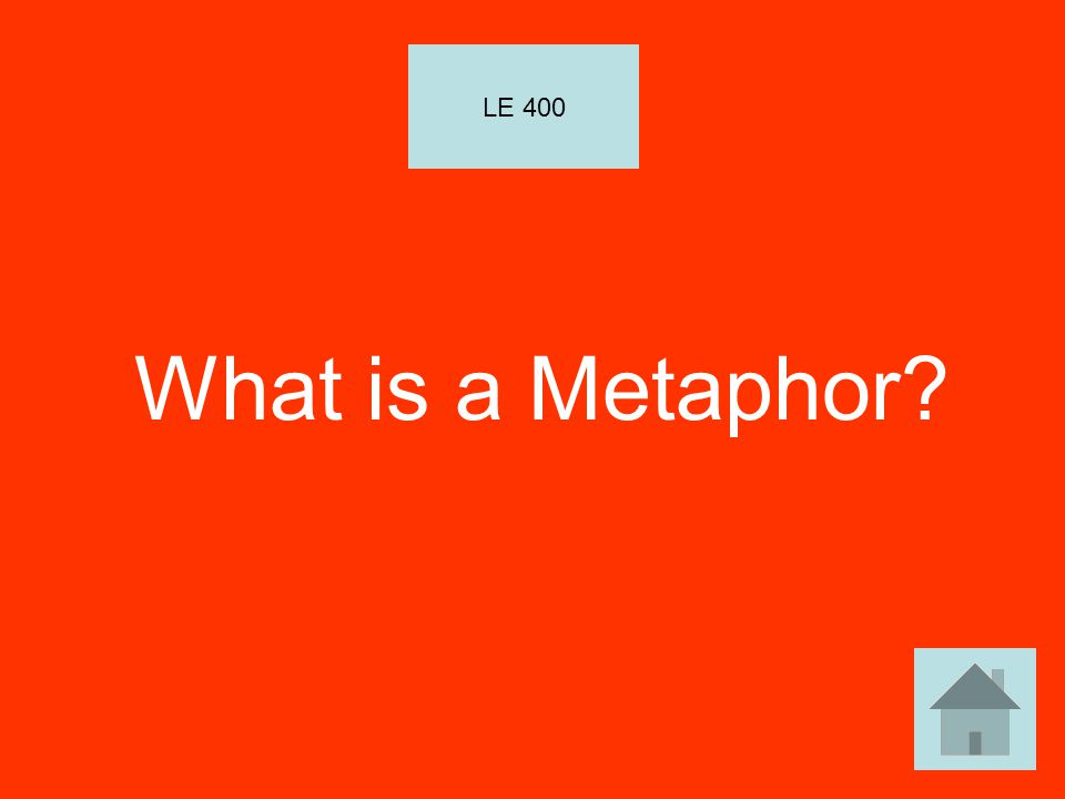 LE 400 What is a Metaphor