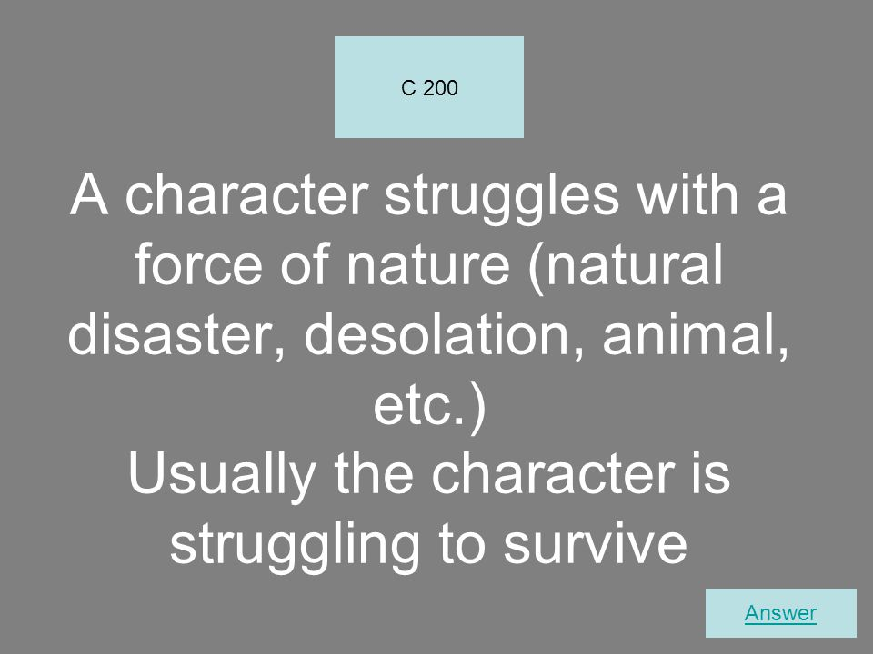 C 200 A character struggles with a force of nature (natural disaster, desolation, animal, etc.) Usually the character is struggling to survive.