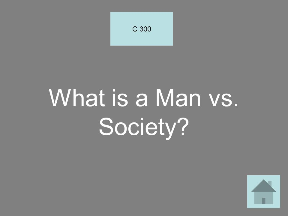 C 300 What is a Man vs. Society
