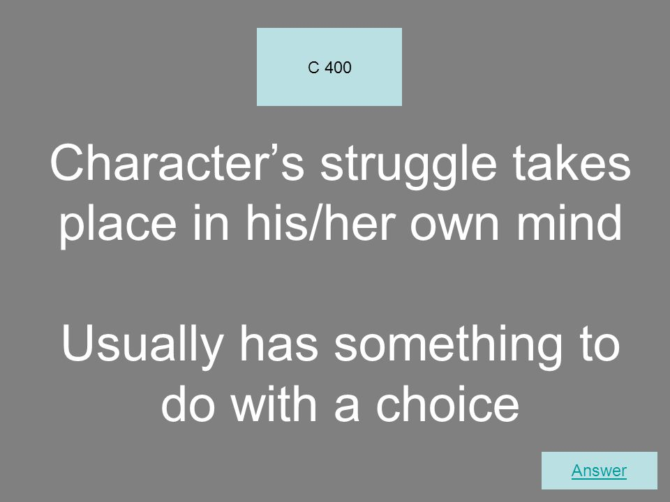 C 400 Character's struggle takes place in his/her own mind Usually has something to do with a choice.