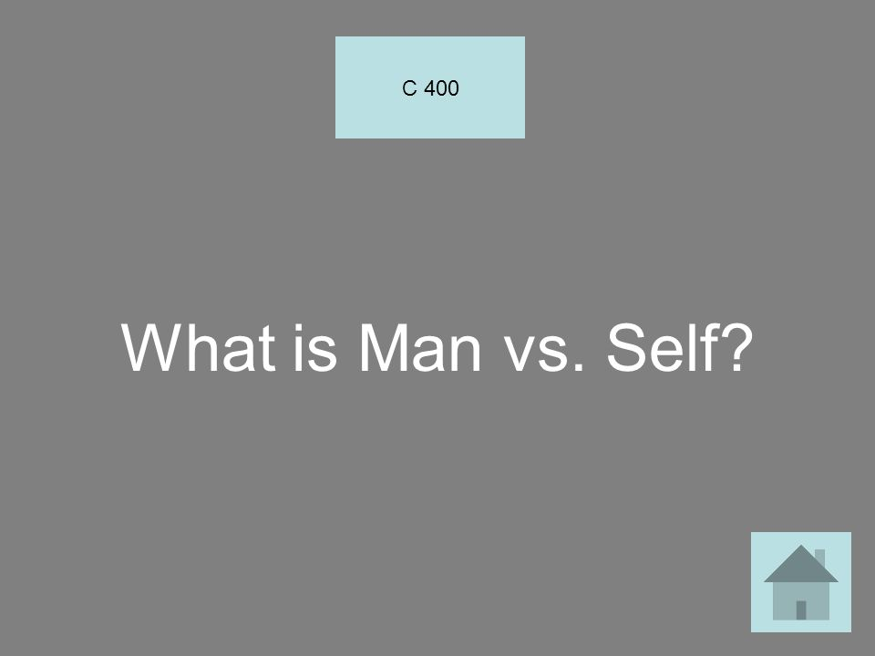C 400 What is Man vs. Self