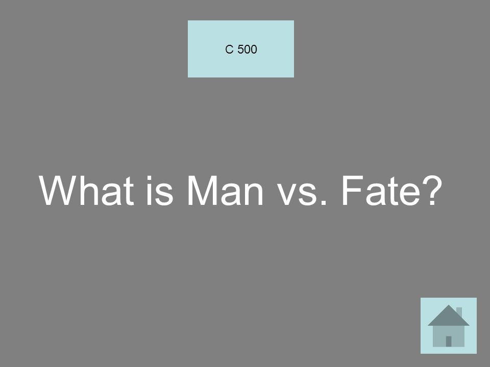 C 500 What is Man vs. Fate