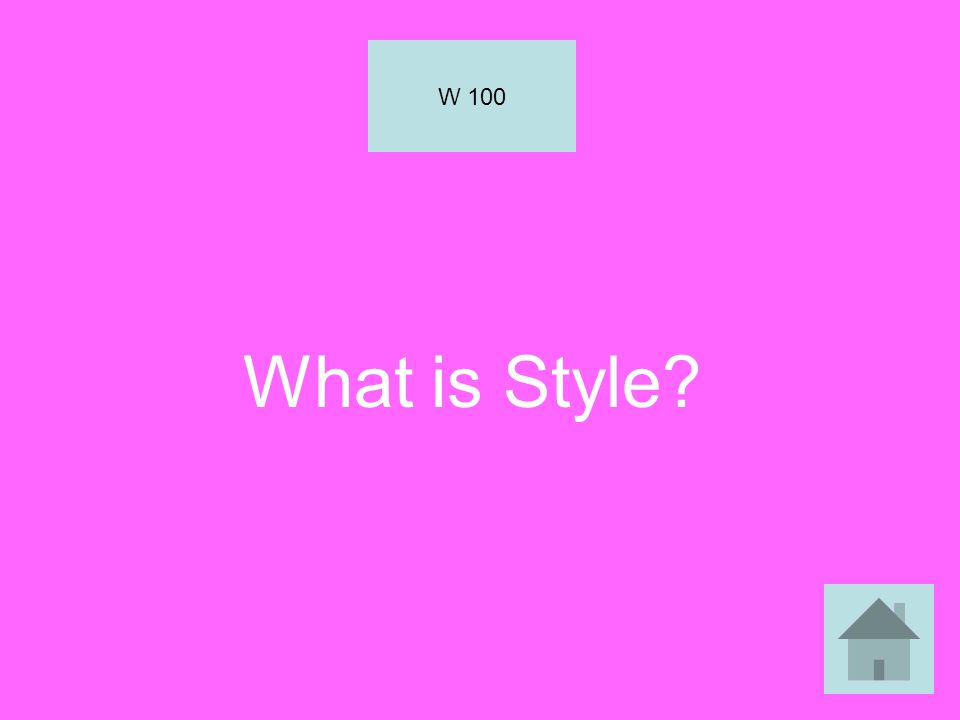 W 100 What is Style
