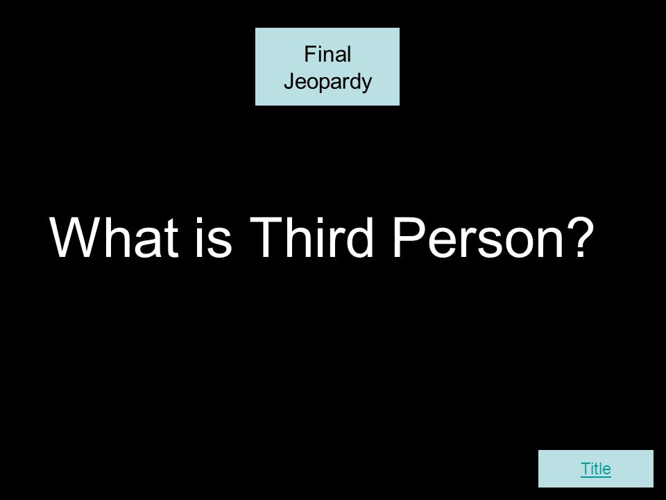 Final Jeopardy What is Third Person Title
