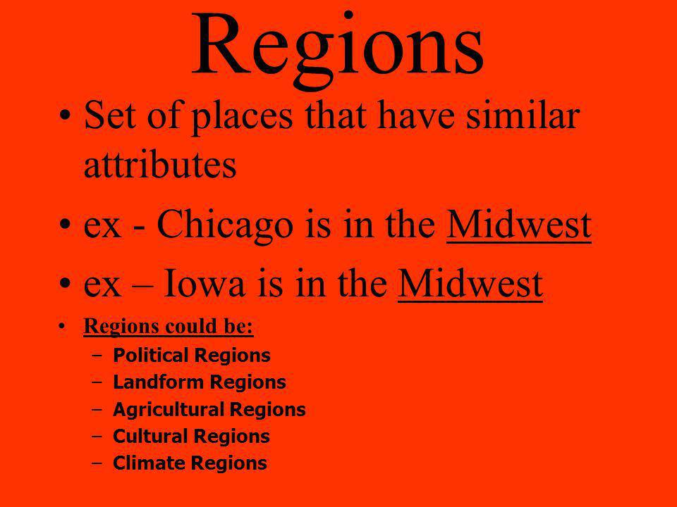 Regions Set of places that have similar attributes