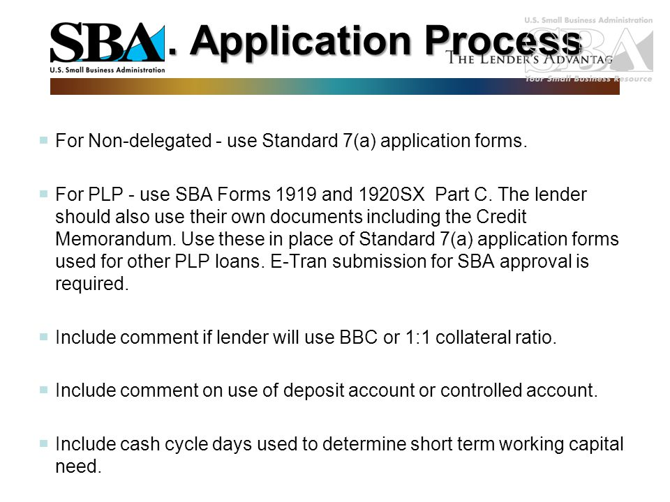 . Application Process For Non-delegated - use Standard 7(a) application forms.