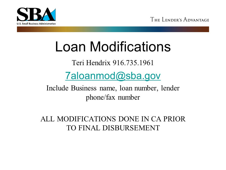 Loan Modifications 7aloanmod@sba.gov Teri Hendrix 916.735.1961