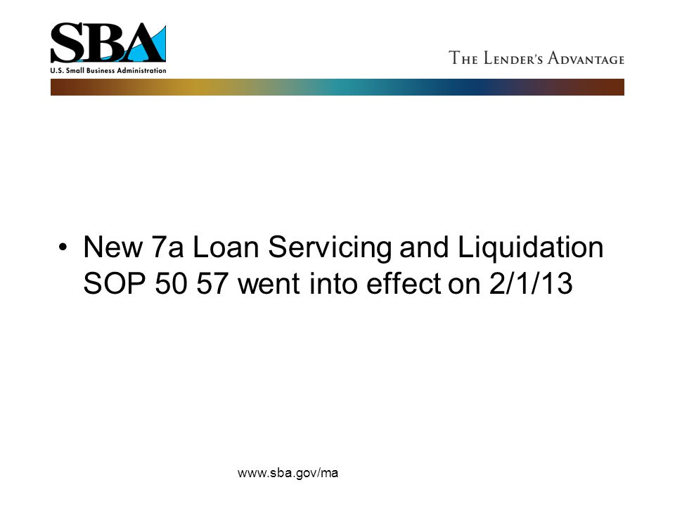 New 7a Loan Servicing and Liquidation SOP 50 57 went into effect on 2/1/13