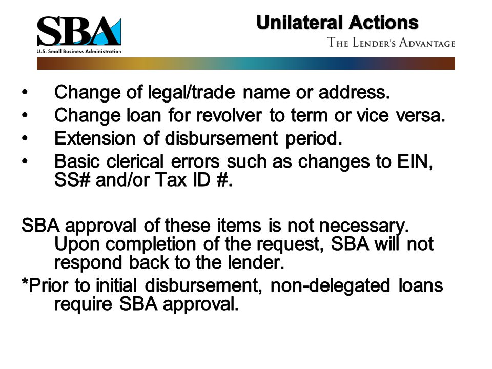 Unilateral Actions Change of legal/trade name or address. Change loan for revolver to term or vice versa.