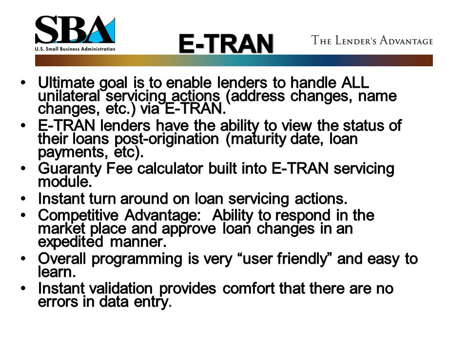 E-TRAN Ultimate goal is to enable lenders to handle ALL unilateral servicing actions (address changes, name changes, etc.) via E-TRAN.